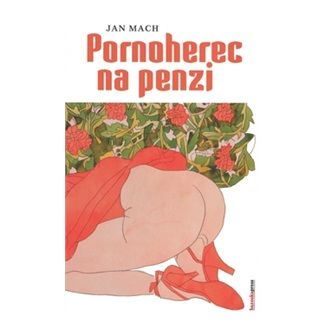 Jan Mach: Pornoherec na penzi cena od 125 Kč