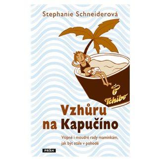 Stephanie Schneiderová: Vzhůru na kapučíno cena od 117 Kč