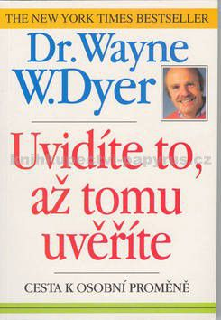 Dyer Wayne Walter: Uvidíte to,až tomu uvěříte (cesta k osobní proměně) cena od 125 Kč