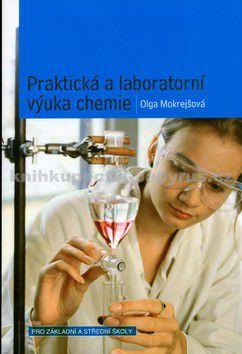 Olga Mokrejšová: Praktická a laboratorní výuka chemie pro základní a střední školy cena od 0 Kč
