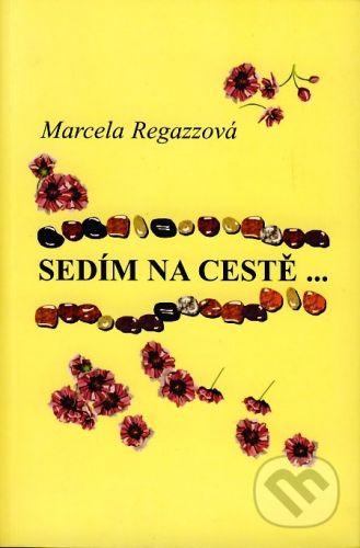 Marcela Regazzová: Sedím na cestě... cena od 149 Kč