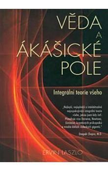 Laszlo Ervin: Věda a akášické pole: Integrální teorie všeho cena od 104 Kč