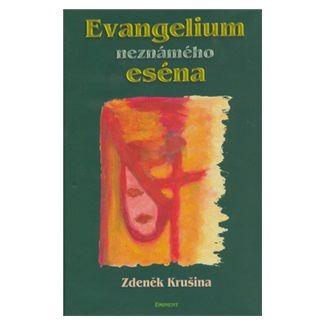 Zdeněk Krušina: Evangelium neznámého eséna cena od 144 Kč