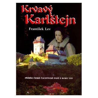 František Lev: Krvavý Karlštejn - Příběh Čachtické paní cena od 112 Kč