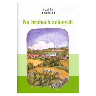 Vlasta Javořická, Lidmila Anna Dohnalová: Na hrobech zelených cena od 87 Kč