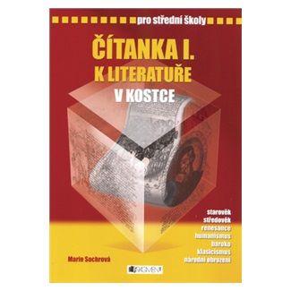 Marie Sochrová, Pavel Kantorek: Čítanka I. k literatuře v kostce pro SŠ - přepracované vydání 2007 cena od 116 Kč