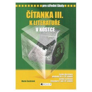 Marie Sochrová: Čítanka III. k Literatuře v kostce pro SŠ (přepracované vydání 2007) cena od 126 Kč
