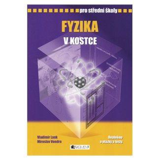 Vladimír Lank, Miroslav Vondra, Pavel Kantorek: Fyzika v kostce pro SŠ - přepra.vydání 2007 cena od 122 Kč