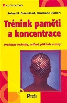 Roland Geisselhart: Trénink paměti a koncentrace cena od 143 Kč