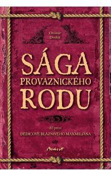 Otomar Dvořák: Dědicové bláznivého Maxmiliána - Sága provaznického rodu cena od 49 Kč