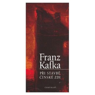 Franz Kafka: Při stavbě čínské zdi cena od 146 Kč