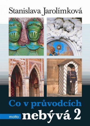Stanislava Jarolímková: Co v průvodcích nebývá 2 aneb pokračování historie k snadnému zapomatování cena od 256 Kč