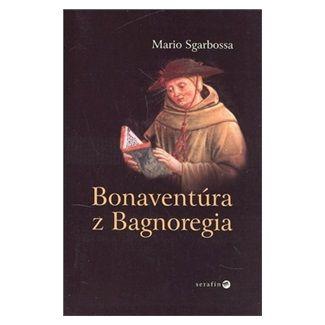 Mario Sgarbossa: Bonaventúra z Bagnoregia cena od 156 Kč