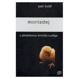 Petr Kolář: Mortadej s předmluvou Arnošta Lustiga cena od 66 Kč