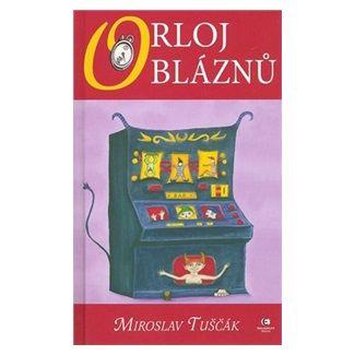 Miroslav Tuščák: Orloj bláznů cena od 94 Kč
