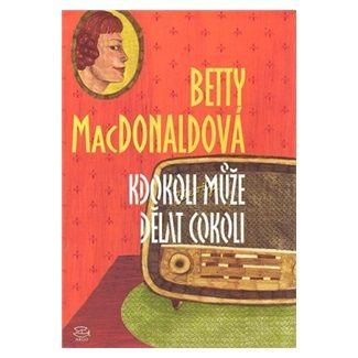 Betty MacDonald: Kdokoli může dělat cokoli cena od 136 Kč