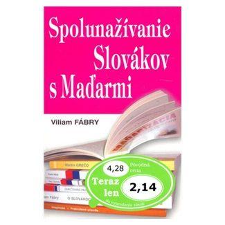 Viliam Fábry: Spolunažívanie Slovákov s Maďarmi cena od 45 Kč