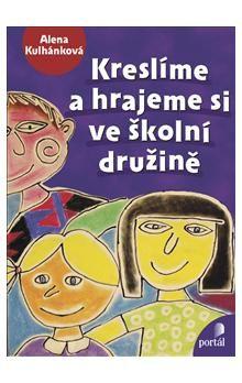 Alena Kulhánková: Kreslíme a hrajeme si ve školní družině cena od 173 Kč