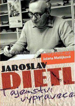 Jolana Matějková: Jaroslav Dietl: Tajemství vypravěče cena od 89 Kč