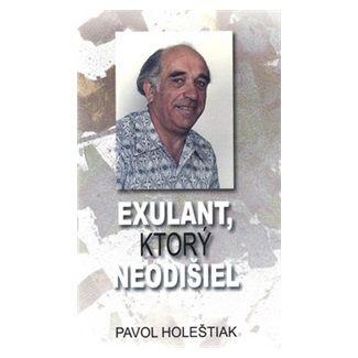 Pavol Holeštiak: Exulant, ktorý neodišiel cena od 127 Kč