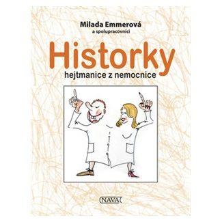 Milada Emmerová: Historky hejtmanice z nemocnice cena od 92 Kč