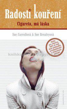 Sue Carroll: Radosti kouření - Cigareta má láska cena od 0 Kč