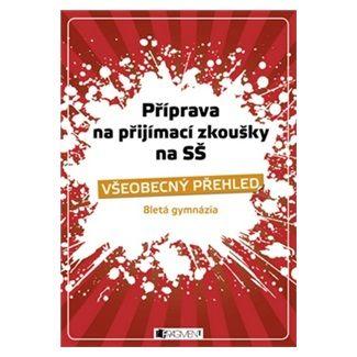 Petr Husar: Příprava na přijímací zkoušky na SŠ - Všeobecný přehled - 4-letá gymnázia a odborné školy cena od 116 Kč