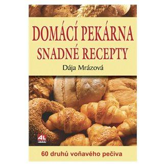 Dája Mrázová: Domácí pekárna snadné recepty 60 druhů voňavého pe cena od 99 Kč