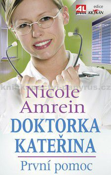 Nicole Amrein: Doktorka Kateřina První pomoc - Nicole Amrein cena od 84 Kč