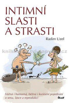 Radim Uzel: Intimní slasti a strasti - Vážná i humorná, běžná i kuriózní pojednání o sexu, lásce a reprodukci cena od 0 Kč