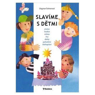 Dagmar Šottnerová: Slavíme s dětmi - jména, tradice, oslavy, hry, dárky, pohoštění, blahopřání cena od 52 Kč