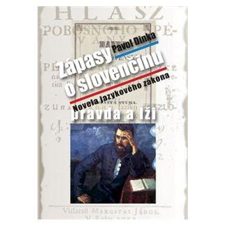 Pavol Dinka: Zápasy o slovenčinu pravda a lži cena od 121 Kč