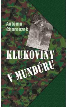 Antonín Charouzek: Klukoviny v mundúru cena od 169 Kč