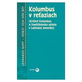 Leonardo Boff: Kolumbus v reťaziach cena od 75 Kč