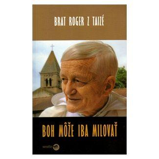 Roger z Taizé, Sabine Leutenegger: Boh môže iba milovať cena od 102 Kč