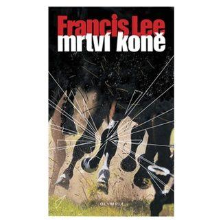 Francis Lee: Mrtví koně cena od 105 Kč