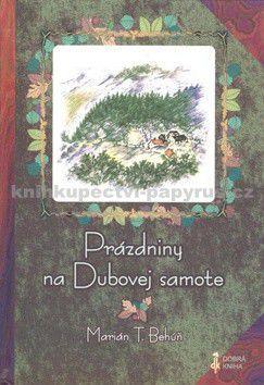 Marián T. Behúň: Prázdniny na Dubovej samote cena od 145 Kč