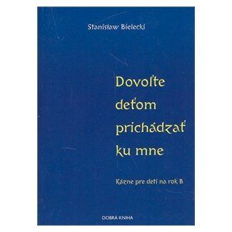 Stanislaw Bielecki: Dovoľte deťom prichádzať ku mne cena od 52 Kč