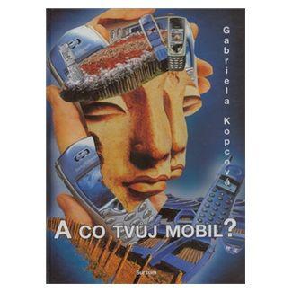 Gabriela Kopcová: A co tvůj mobil? cena od 99 Kč
