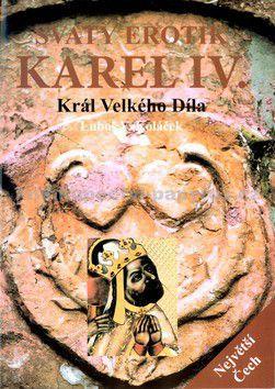 Koláček Luboš Y.: Svatý erotik Karel IV. - Král Velkého Díla cena od 180 Kč