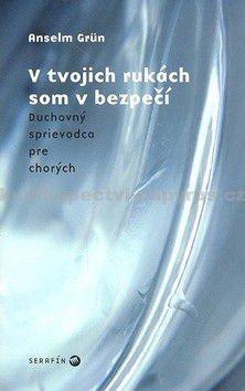 Anselm Grün: V tvojich rukách som v bezpečí cena od 86 Kč