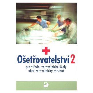 Jaromíra Novotná, Jana Uhrová: Ošetřovatelství 2 pro střední zdravotnické školy cena od 122 Kč