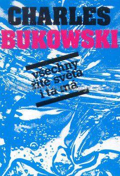 Charles Bukowski: Všechny řitě světa i ta má - Charles Bukowski cena od 137 Kč