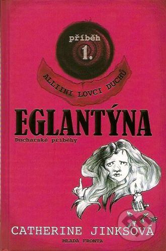 Catherine Jinks: Alliini lovci duchů. Příběh 1, Eglantýna cena od 170 Kč