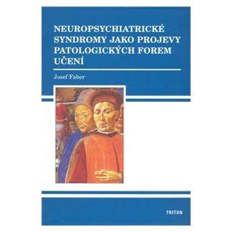 Josef Faber: Neuropsychiatrické syndromy jako projevy patologických forem učení cena od 124 Kč