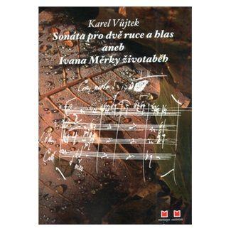 Karel Vůjtek: Sonáta pro dvě ruce a hlas cena od 113 Kč