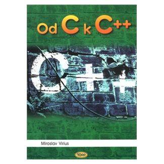 Miroslav Virius: Od C k C++ cena od 175 Kč