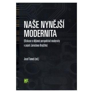 Josef Tomeš: Naše nynější modernita cena od 96 Kč