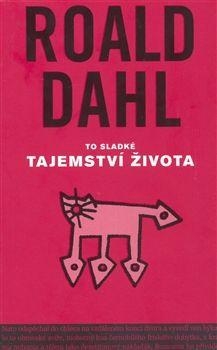 Roald Dahl: To sladké tajemství života a jiné povídky cena od 134 Kč