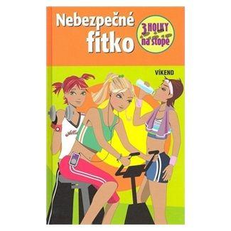 Henriette Wich: Nebezpečné fitko - Tři holky na stopě cena od 126 Kč